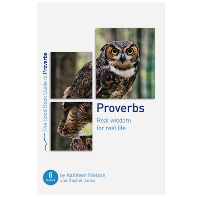 Proverbs: Real Wisdom for Real Life